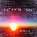 You're With Us Now (Radio Edit)/Jeremy Hills