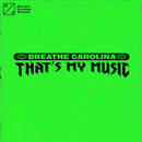That's My Music/Breathe Carolina