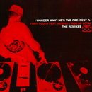 I Wonder Why? (He's the Greatest DJ) [feat. Keisha & Pam] [The Remixes]/Tony Touch