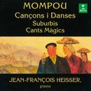 Mompou: Cançons i Danses, Suburbis & Cants Màgics/Jean-François Heisser