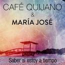Saber si estoy a tiempo (feat. María José)/Cafe Quijano