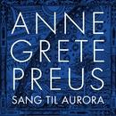 Sang til Aurora (med Oslo Domkirkes guttekor)/Anne Grete Preus