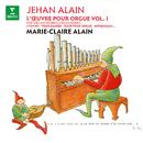Alain: L'œuvre pour orgue, vol. 1. Litanies, Trois danses, Intermezzo (À l'orgue de la cathédrale Saint-Christophe de Belfort)/Marie-Claire Alain