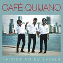 La vida no es La la la (Edición especial)/Cafe Quijano