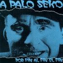 Al Fin Por Fin El Fin/A Palo Seko