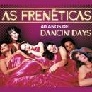 As Frenéticas - 40 Anos de Dancin'd Days/Frenéticas