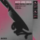 Would You Kill (4 Me)?/Maya Jane Coles