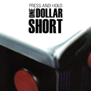 Press and Hold/One Dollar Short