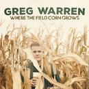 Where the Field Corn Grows/Greg Warren