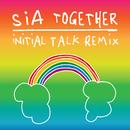 Together (Initial Talk Remix)/Sia