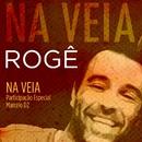 Na Veia (Participação Especial de Marcelo D2)/Rogê