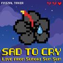 Sad To Cry (Live From Sungai Sum Sum)/Faizal Tahir
