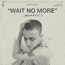 Wait No More (Acoustic)/Scott Helman