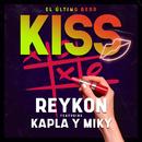 Kiss (El Último Beso) [feat. Kapla y Miky]/Reykon