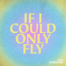 If I Could Only Fly/Lily Kershaw