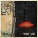 Violent Allies/10 Years
