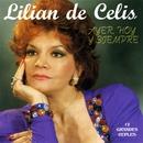 Ayer, hoy y siempre/Lilian de Celis