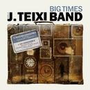 Big times/J. Teixi Band