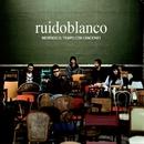 Midiendo el tiempo con canciones/Ruidoblanco