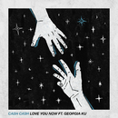 Love You Now (feat. Georgia Ku)/Cash Cash
