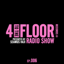 4 To The Floor Radio Episode 006 (presented by Seamus Haji) [DJ Mix]/Various Artists