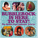Bubblerock Is Here To Stay! The British Pop Explosion 1970-73/Various Artists