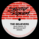 Who Dares To Believe In Me/The Believers