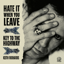 Hate It When You Leave / Key To The Highway/Keith Richards