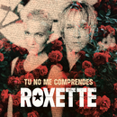 Tu No Me Comprendes (You Don ́t Understand Me)/Roxette