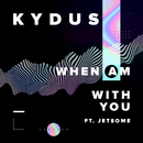 When Am With You (feat. Jetsome)/Kydus