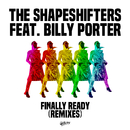 Finally Ready (feat. Billy Porter) [Remixes]/The Shapeshifters