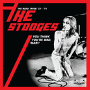 You Think You're Bad, Man? The Road Tapes '73-'74 (Live)/The Stooges