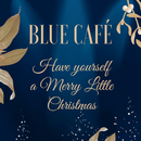 Have Yourself a Merry Little Christmas/Blue Cafe