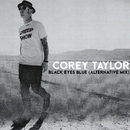 Black Eyes Blue (Alternative Mix)/Corey Taylor