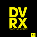 Want Someone/D.V.R.X