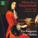 Mozart, WF Bach, Couperin & Soler: Music for 2 Harpsichords/Ton Koopman & Tini Mathot
