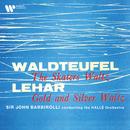 Waldteufel: The Skaters Waltz, Op. 183 - Lehár: Gold and Silver Waltz, Op. 79/Sir John Barbirolli