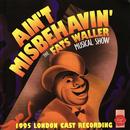 Ain't Misbehavin' (1995 London Cast Recording)/Fats Waller