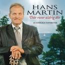 Där Rosor Aldrig Dör - 20 Andliga Favoriter/Hans Martin