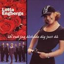 Åh, Vad Jag Älskade Dig Just Då/Lotta Engbergs