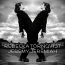 Jeremy, Jeremiah/Rebecka Törnqvist