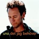 Det jag behöver/Uno Svenningsson