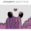 Jag och min far/Olle Ljungström
