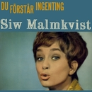 Du förstår ingenting/Siw Malmkvist