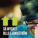 Så mycket Olle Ljungström/Olle Ljungström