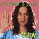 Everyone Is Jesus/Di Leva