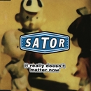 It Really Doesn't Matter Now/Sator