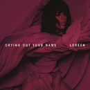 Crying Out Your Name/Loreen