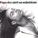 Ain't No Substitute/Papa Dee