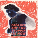 Ain't No Stoppin' Us Now/Papa Dee